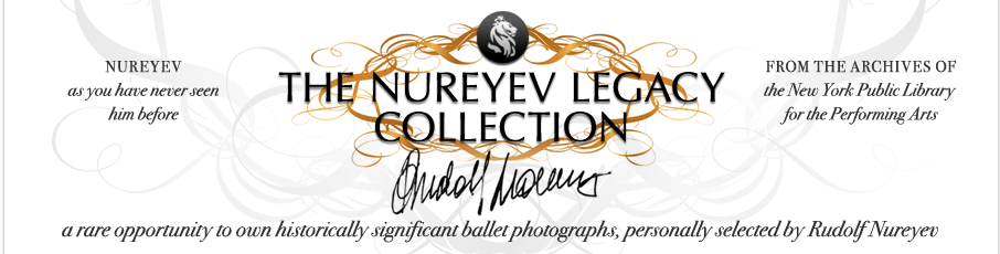 THE NUREYEV LEGACY COLLECTION; Nureyev: As you have never seen him before; From the archives of the New York Public Library for the Performing Arts; a rare opportunity to own historically significant ballet photographs, personally selected by Rudolf Nureyev